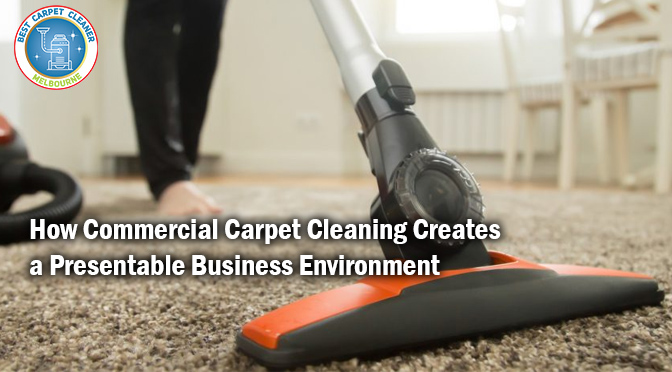 How Commercial Carpet Cleaning Creates a Presentable Business Environment